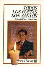Todos los Poetas son santos by Juan Gustavo…