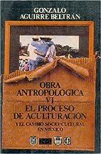 Obra Antropolgica, VI: El Proceso de…