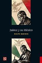 Juarez and His Mexico: A Biographical…