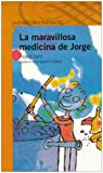Dahl, Roald: LA Maravillosa Medicina De Jorge/George and the Marvellous Medicine