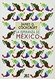 James D. Cockcroft: Esperanza de Mexico. Un encuentro con la politica y la historia (Spanish Edition)