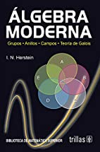 Algebra Moderna: Grupos, Anillos, Campos,…