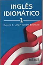 Ingles Idiomatico 1 by Eugene E.Long