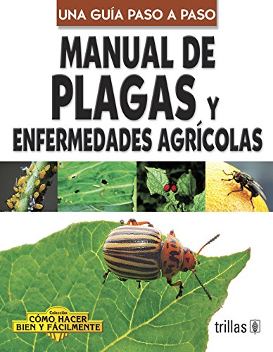 manual-de-plagas-y-enfermedades-agricolas-pests-and-agricultural-illness-guide-como-hacer-bien-y-facilmente-how-to-do-well-and-easily-spanish-edition