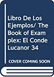 DON JUAN MANUEL: Libro De Los Ejemplos/ The Book of Examplex: El Conde Lucanor 34 (Spanish Edition)