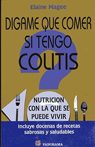digame-que-comer-si-tengo-colitis-tell-me-what-to-eat-if-i-have-irritable-bowel-syndrome-nutricion-con-la-que-se-puede-vivir-nutrition-you-can-live-with-spanish-edition