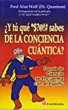 Wolf, Fred Alan: Y tu que *$?@!# sabes de la conciencia cuantica? / What do you know *$?@!# about quantum consciousness? (Spanish Edition)
