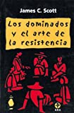 James C. Scott: Los dominados y el arte de la resistencia (Spanish Edition)