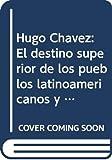 Dieterich, Heinz: Hugo Chavez: El destino superior de los pueblos latinoamericanos y el gran salto adelante. Conversaciones con Heinz Dieterich/ The superior Fate of the Latin Ameri (Spanish Edition)