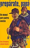 Greenberg, Gary: Preparate, Papa/ Be Prepared: Un Manual Para Padres Novatos / A Practical Handbook for New Dads (Spanish Edition)