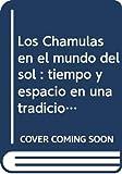 Gossen, Gary H.: Los Chamulas en el mundo del sol: tiempo y espacio en una tradicion oral Maya