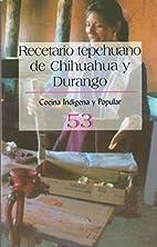 Recetario Tepehuano De Chihuahua Y Durango…