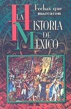 Fechas que Marcaron la Historia de Mexico…