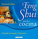 Miles, Elizabeth: Feng Shui Para La Cocina/ The Feng Shui Cookbook: Creando Armonia Y Bienestar / Creating Health and Harmony in Your Kitchen