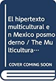 Coronado, Gabriela: El hipertexto multicultural en Mexico posmoderno / The Multicultural Hypertext in Postmodern Mexico: Paradojas e incertidumbres/ Paradoxes and ... Histories, Languages) (Spanish Edition)