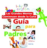Aigner-Clark, Julie: Las grandes mentes comienzan desde la cuna / Baby Einstein, Great Minds Start Little: Guia para padres / A Guide for Parents