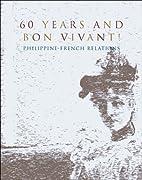 60 years and bon vivant! : Philippine-French…