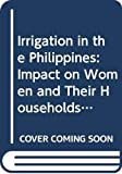 Rao, A. P.: Irrigation in the Philippines: Impact on Women and Their Households : The Aslong Project Case (Women's Roles and Gender Differences in Development C)