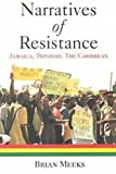 Meeks, Brian: Narratives of Resistance: Jamaica, Trinidad, the Caribbean