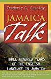 Cassidy, Frederic G.: Jamaica Talk: Three Hundred Years of the English Language in Jamaica