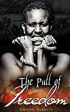 The Pull of Freedom by Brenda A Barrett