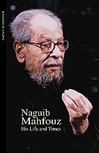 Naguib Mahfouz: His Life and Times by…
