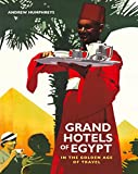 Humphreys, Andrew: Grand Hotels of Egypt: In the Golden Age of Travel