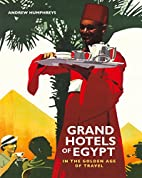 Grand Hotels of Egypt: In the Golden Age of…