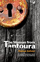 The Woman from Tantoura: A Palestinian Novel…