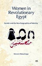 Women in Revolutionary Egypt: Gender and the…