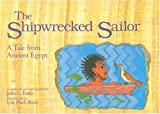Brock, Lyla Pinch: The Shipwrecked Sailor: A Tale from Ancient Egypt