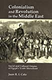 Cole, Juan Ricardo: Colonialism and Revolution in the Middle East: Social and Cultural Origins of Egypt&#39;s &#39;Urabi Movement