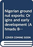 Hogendorn, Jan S: Nigerian groundnut exports: Origins and early development (Ahmadu Bello University history series)
