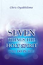 Seven Things The Holy Spirit Will Do In You…