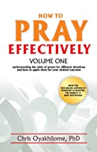 How To Pray Effectively (Volume 1) by Chris…