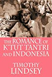 Lindsey, Timothy: The Romance of K'tut Tantri and Indonesia