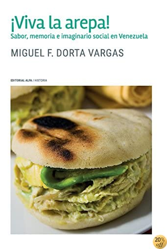 Â¡Viva la arepa!: Sabor, memoria e imaginario social en Venezuela (Spanish Edition)