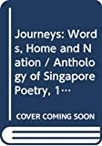 Thumboo, Edwin: Journeys: Words, Home, and Nation  Anthology of Singapore Poetry, 1984-1995