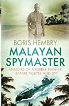 Malayan Spymaster: Memoirs of a Rubber…