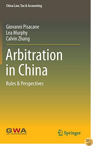 Arbitration in China: Rules & Perspectives (China Law, Tax & Accounting)