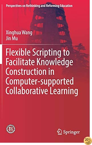 Flexible Scripting to Facilitate Knowledge Construction in Computer-supported Collaborative Learning (Perspectives on Rethinking and Reforming Education)