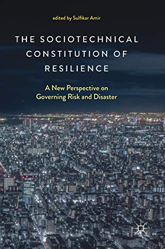 the-sociotechnical-constitution-of-resilience-a-new-perspective-on-governing-risk-and-disaster
