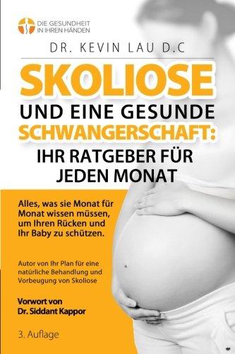 skoliose-und-eine-gesunde-schwangerschaft-ihr-ratgeber-fr-jeden-monat-3-alles-was-sie-monat-fur-monat-wissen-mussen-um-ihren-rucken-und-ihr-baby-zu-schutzen-german-edition