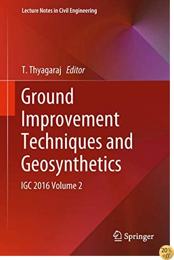 Ground Improvement Techniques and Geosynthetics: IGC 2016 Volume 2 (Lecture Notes in Civil Engineering)