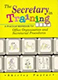 Taylor, Shirley: The Secretary in Training: A Practical Workbook for Office Organisation and Secretarial Procedures