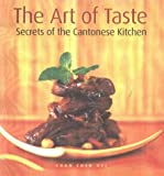 Chan Chen Hei: The Art of Taste: Secrets of the Cantonese Kitchen