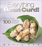 Everything Bean Curd! by Betty Saw
