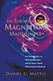 Daniel c. Mattis: The Theory of Magnetism Made Simple:An Introduction To Physical Concepts And To Some Useful Mathematical Methods