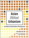 Lim, William Siew Wai: Asian Ethical Urbanism: A Radical Postmodern Perspective