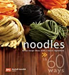 Noodles in 60 Ways: Great Recipe Ideas With…